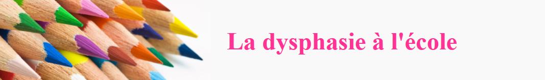 La dysphasie à l'école